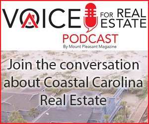 Voice for Real Estate podcast. Join the conversation about Coastal Carolina real estate.